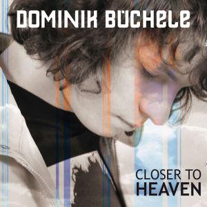 Closer To Heaven (2-Track) von BÜCHELE,DOMINIK - Single CD (2-Track) jetzt im Bravado Shop