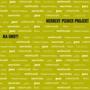 NA UND ? von Pixner,Herbert-Projekt - CD jetzt im Bravado Shop